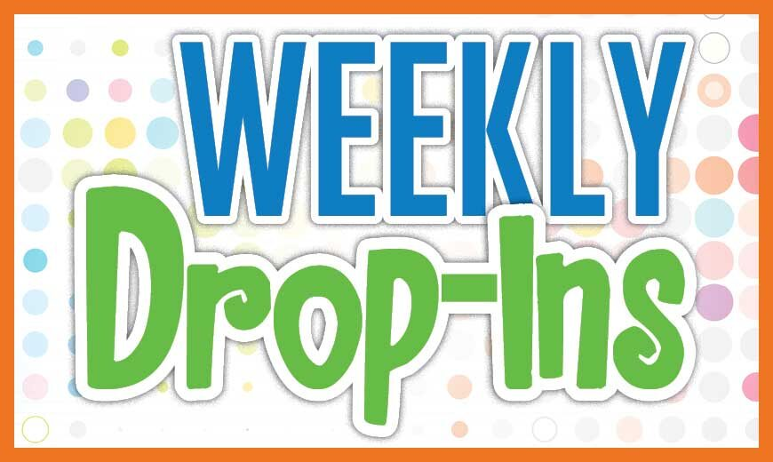 Weekly Drop-Ins